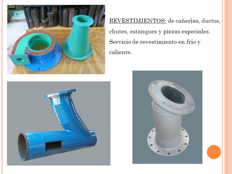 REVESTIMIENTOS: de cañerías, ductos, chutes, estanques y piezas especiales.