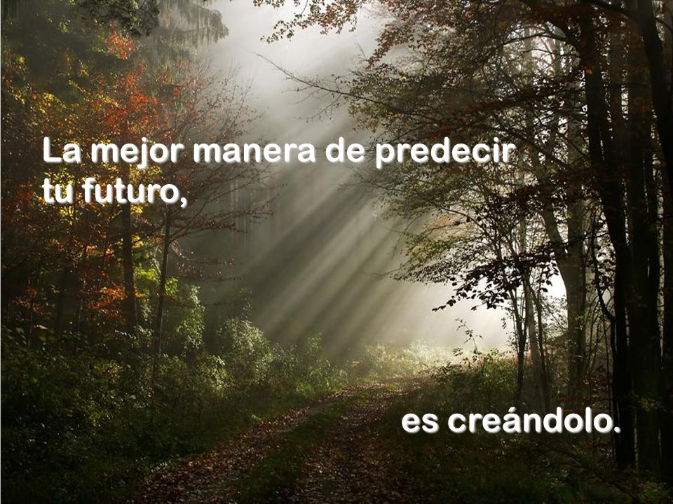 La mejor manera de predecir tu futuro,