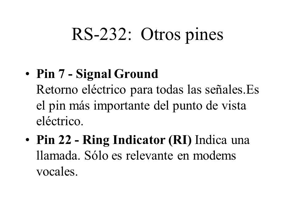 RS-232: Otros pinesPin 7 - Signal Ground Retorno eléctrico para todas las señales.Es el pin más importante del punto de vista eléctrico.
