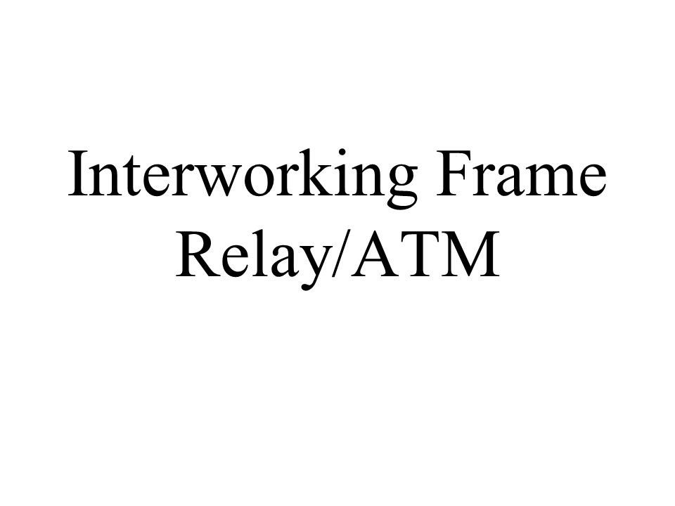 Interworking Frame Relay/ATM