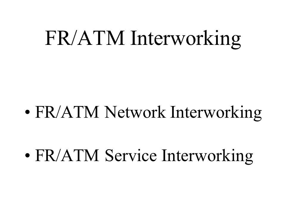 FR/ATM Interworking FR/ATM Network Interworking