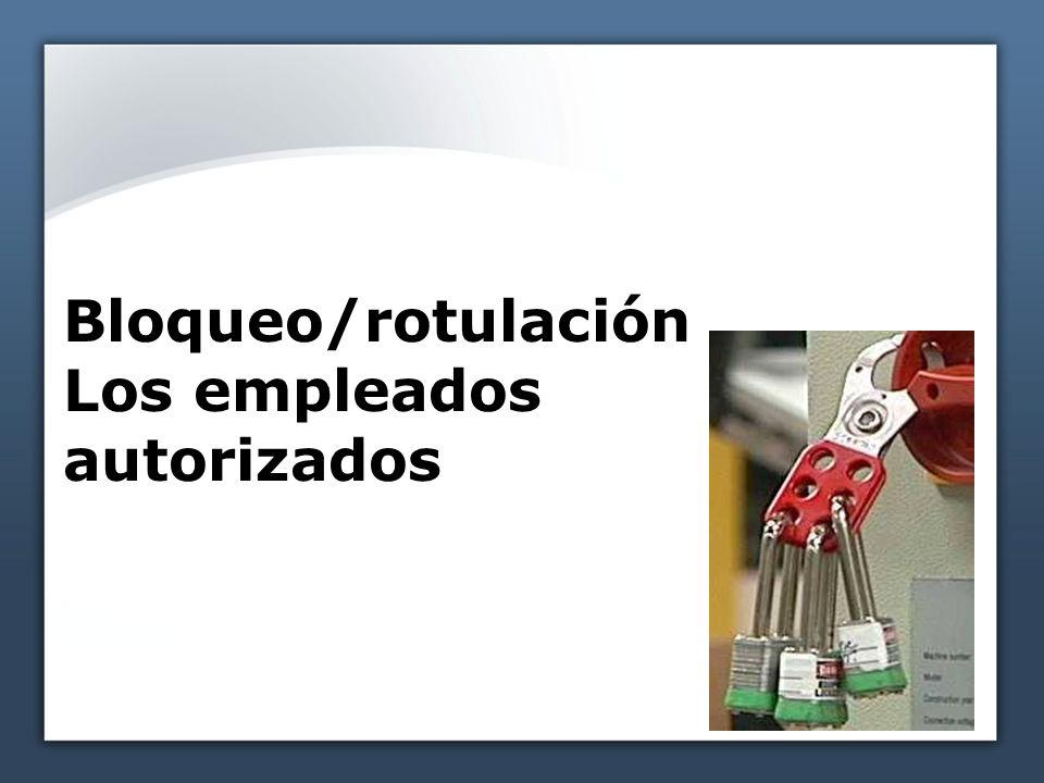 Bloqueo/rotulación Los empleados autorizados
