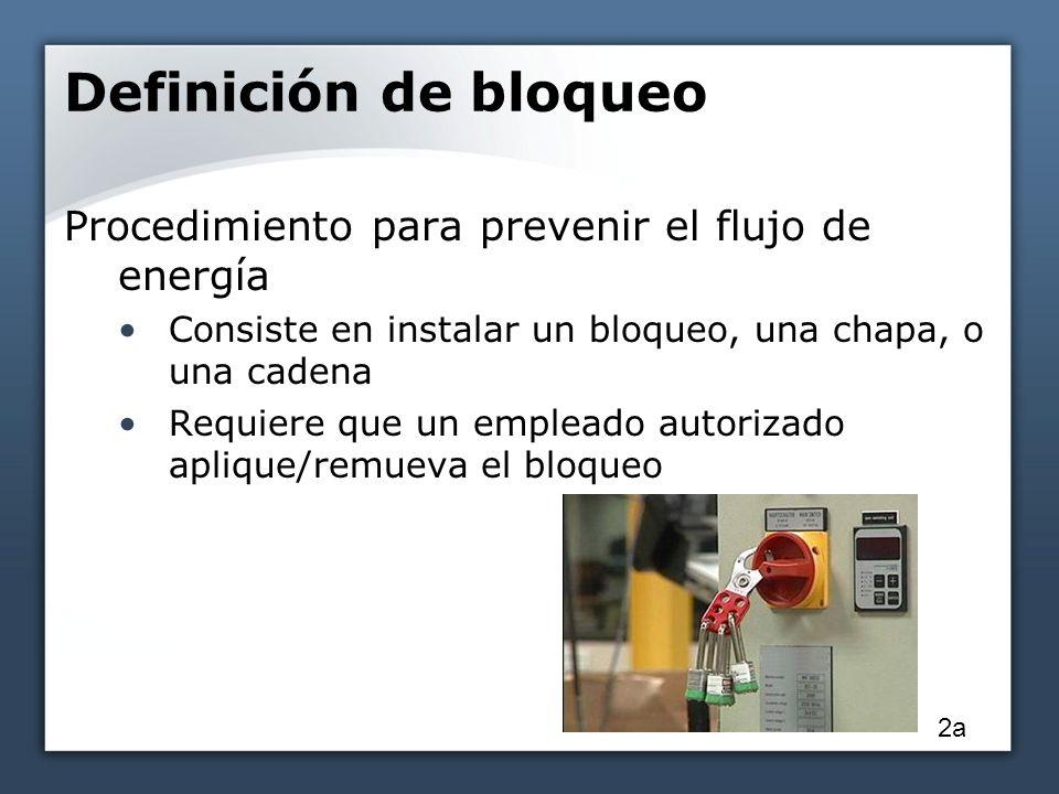 Definición de bloqueo Procedimiento para prevenir el flujo de energía