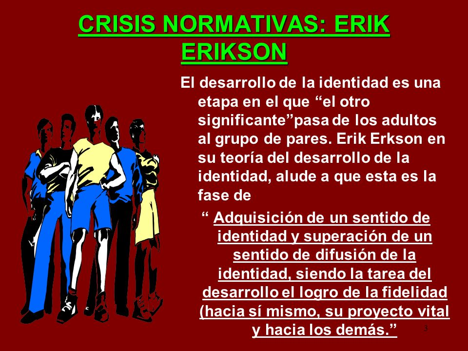CRISIS NORMATIVAS: ERIK ERIKSON