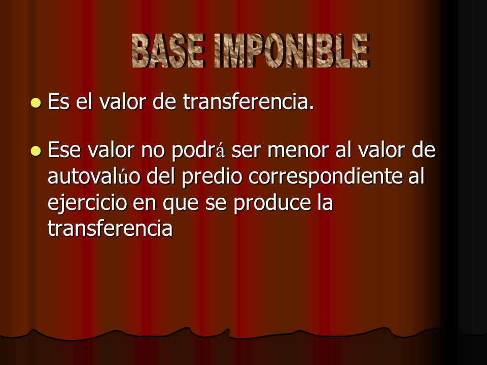 BASE IMPONIBLE Es el valor de transferencia.