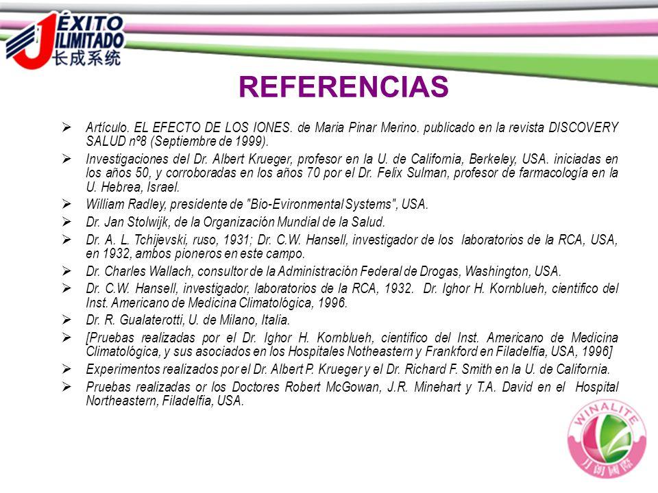 REFERENCIAS Artículo. EL EFECTO DE LOS IONES. de Maria Pinar Merino. publicado en la revista DISCOVERY SALUD nº8 (Septiembre de 1999).