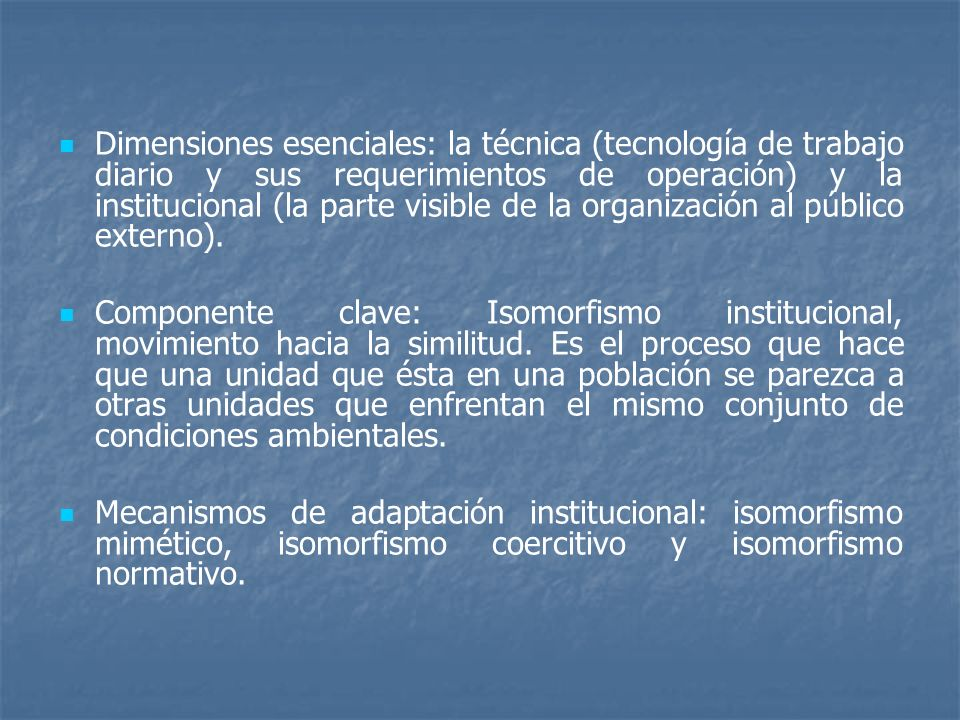 Dimensiones esenciales: la técnica (tecnología de trabajo diario y sus requerimientos de operación) y la institucional (la parte visible de la organización al público externo).