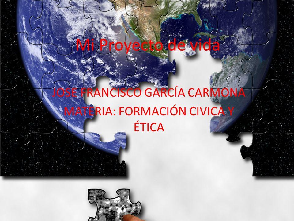 JOSE FRANCISCO GARCÍA CARMONA MATERIA: FORMACIÓN CIVICA Y ÉTICA