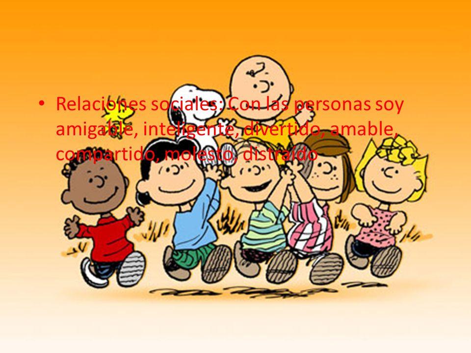 Relaciones sociales: Con las personas soy amigable, inteligente, divertido, amable, compartido, molesto, distraído