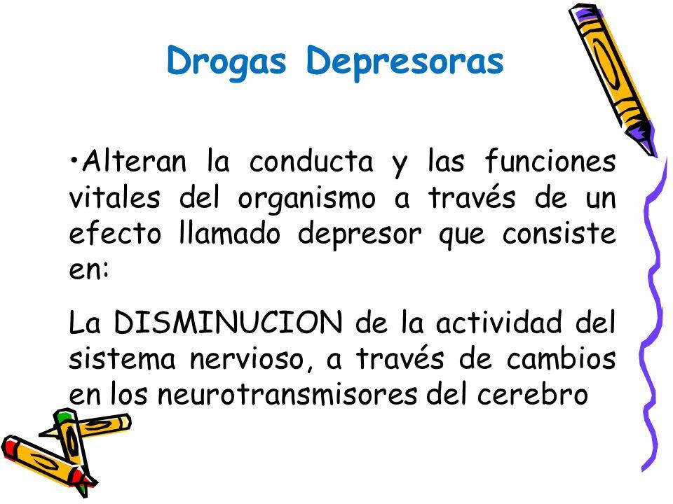 Drogas DepresorasAlteran la conducta y las funciones vitales del organismo a través de un efecto llamado depresor que consiste en: