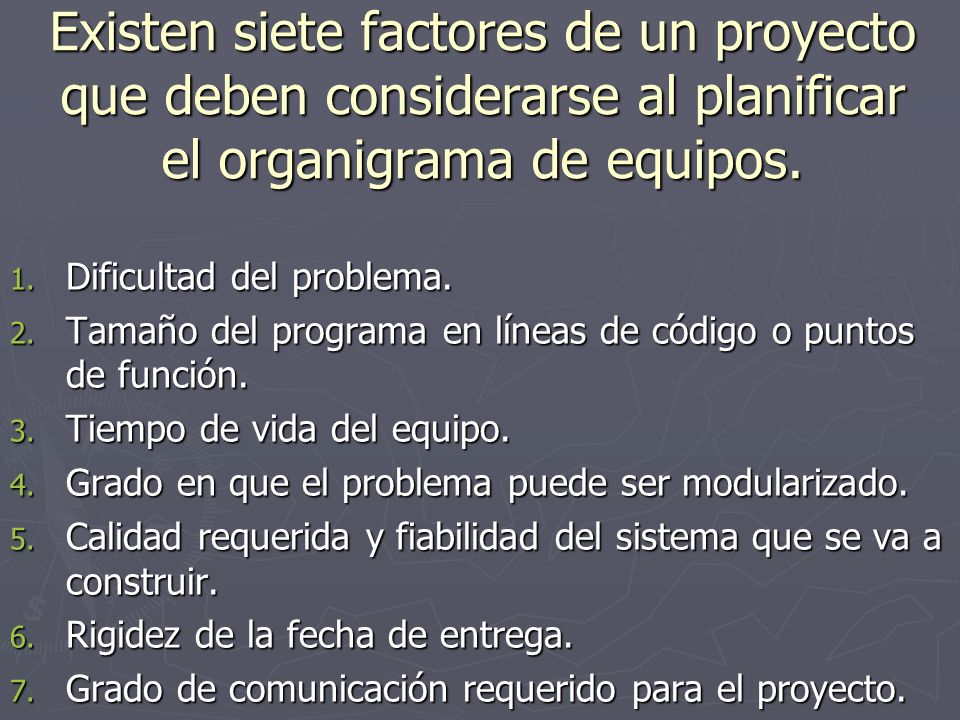 Existen siete factores de un proyecto que deben considerarse al planificar el organigrama de equipos.