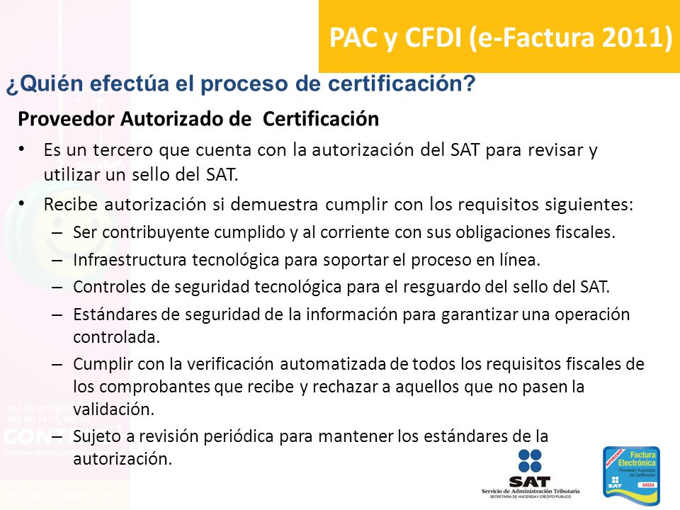 PAC y CFDI (e-Factura 2011) ¿Quién efectúa el proceso de certificación Proveedor Autorizado de Certificación.