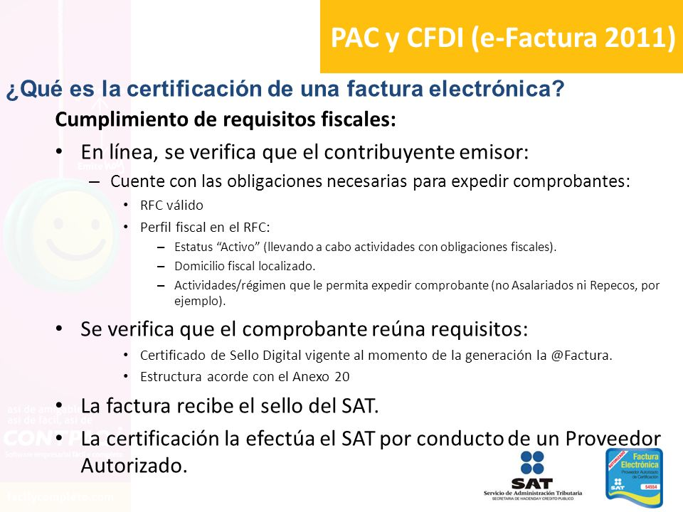 PAC y CFDI (e-Factura 2011) ¿Qué es la certificación de una factura electrónica Cumplimiento de requisitos fiscales:
