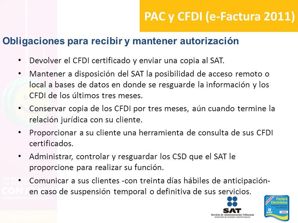 PAC y CFDI (e-Factura 2011) Obligaciones para recibir y mantener autorización. Devolver el CFDI certificado y enviar una copia al SAT.