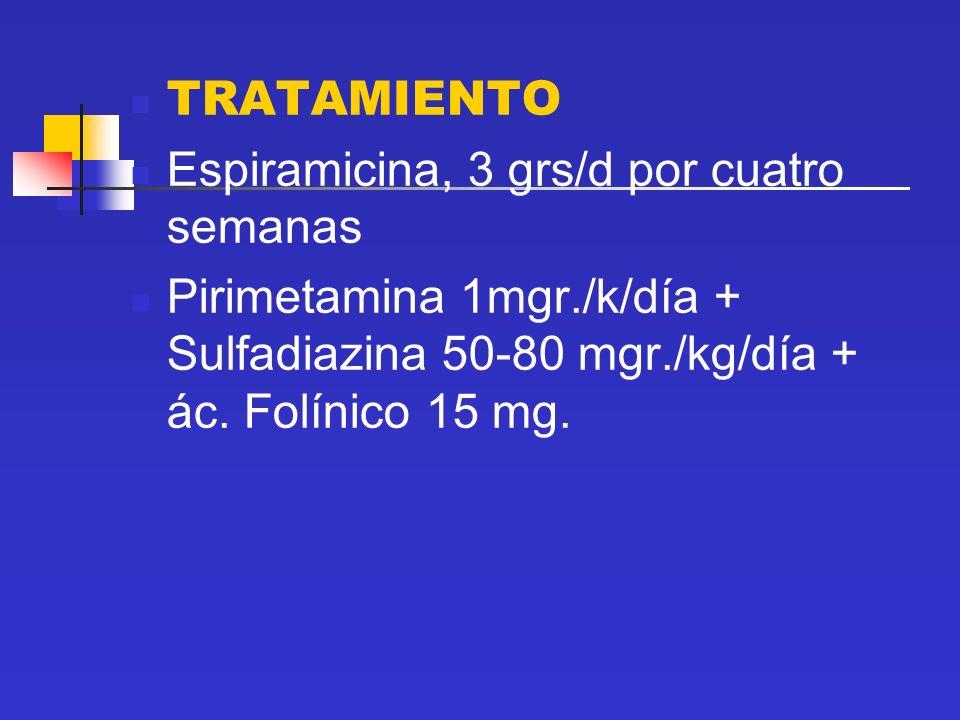 TRATAMIENTO Espiramicina, 3 grs/d por cuatro semanas.