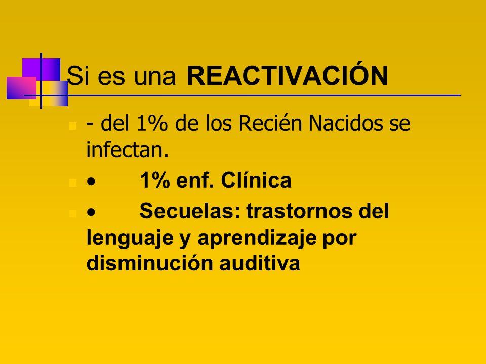 Si es una REACTIVACIÓN - del 1% de los Recién Nacidos se infectan.