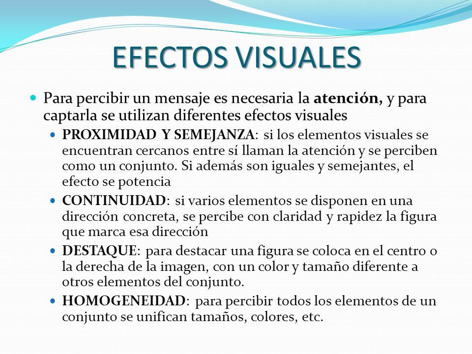 EFECTOS VISUALES Para percibir un mensaje es necesaria la atención, y para captarla se utilizan diferentes efectos visuales.