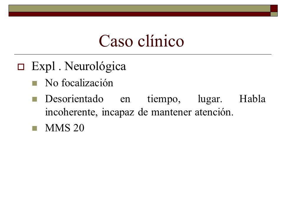 Caso clínico Expl . Neurológica No focalización