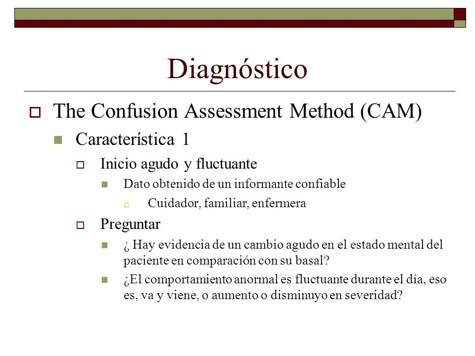 Diagnóstico The Confusion Assessment Method (CAM) Característica 1