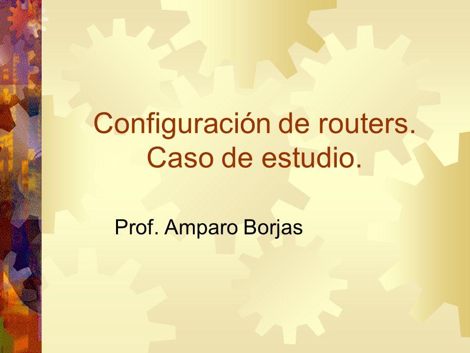 Configuración de routers. Caso de estudio.