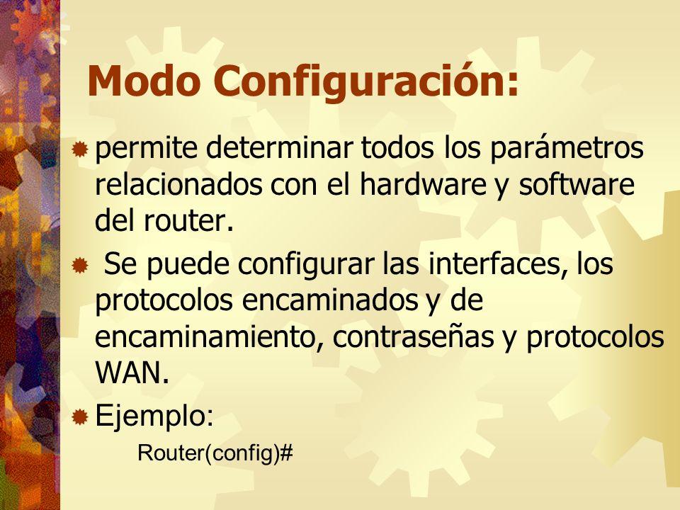 Modo Configuración:permite determinar todos los parámetros relacionados con el hardware y software del router.