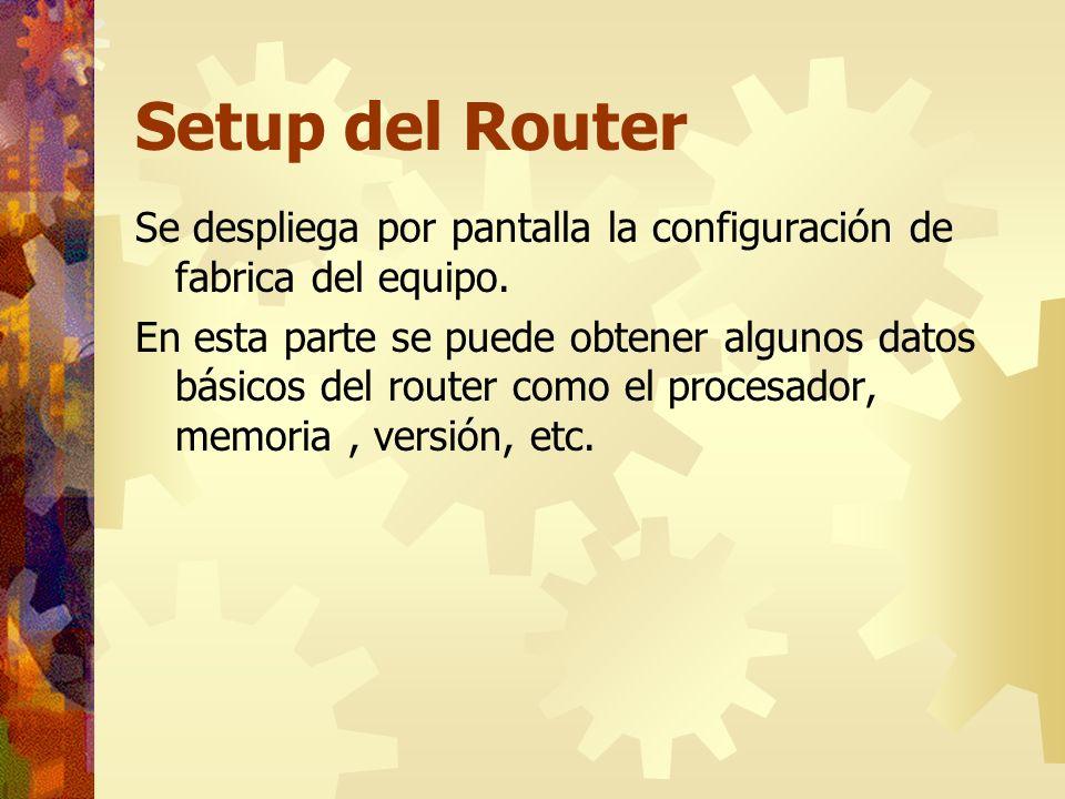 Setup del Router Se despliega por pantalla la configuración de fabrica del equipo.