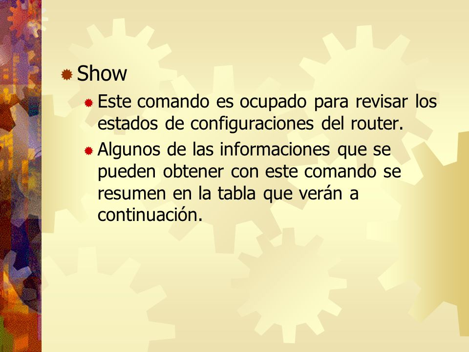 Show Este comando es ocupado para revisar los estados de configuraciones del router.