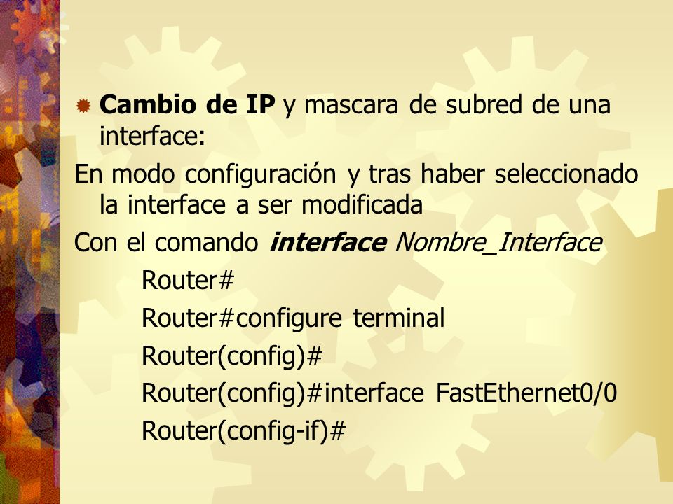 Cambio de IP y mascara de subred de una interface: