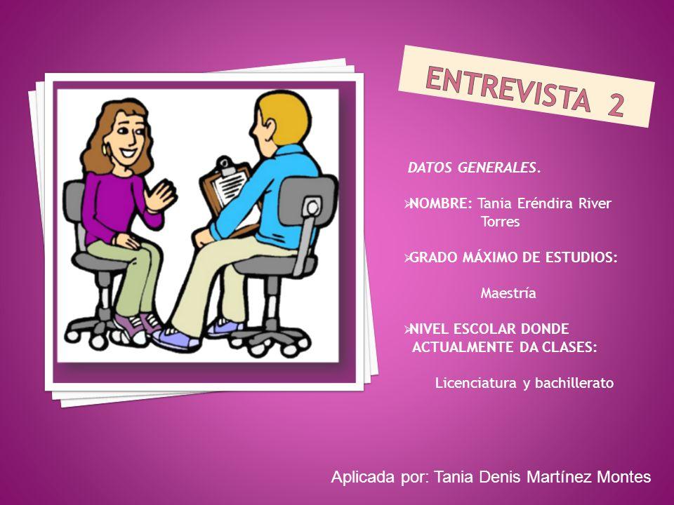 ENTREVISTA 2 Aplicada por: Tania Denis Martínez Montes