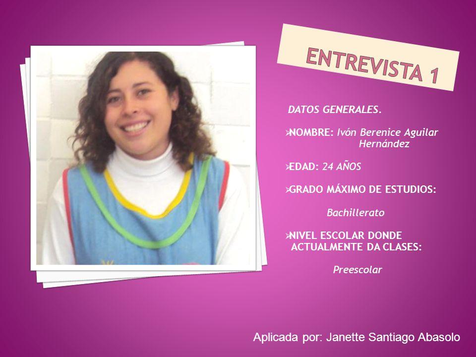 ENTREVISTA 1 Aplicada por: Janette Santiago Abasolo