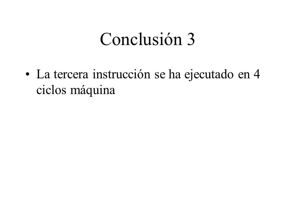 Conclusión 3 La tercera instrucción se ha ejecutado en 4 ciclos máquina