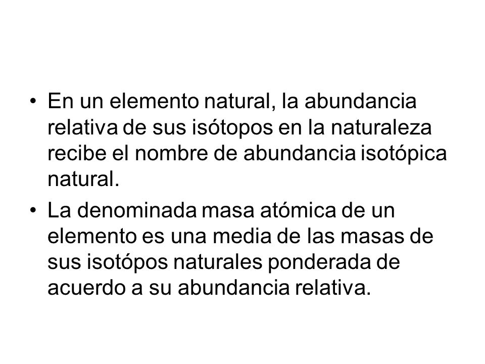 En un elemento natural, la abundancia relativa de sus isótopos en la naturaleza recibe el nombre de abundancia isotópica natural.