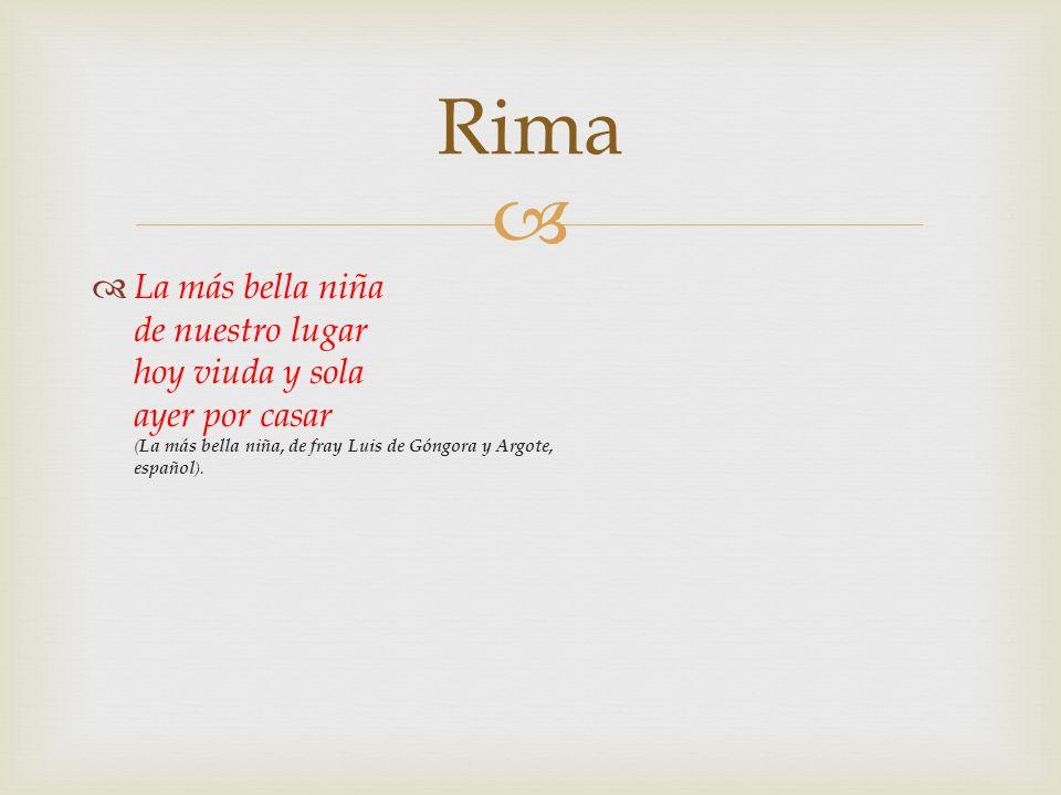Rima La más bella niña de nuestro lugar hoy viuda y sola ayer por casar (La más bella niña, de fray Luis de Góngora y Argote, español).