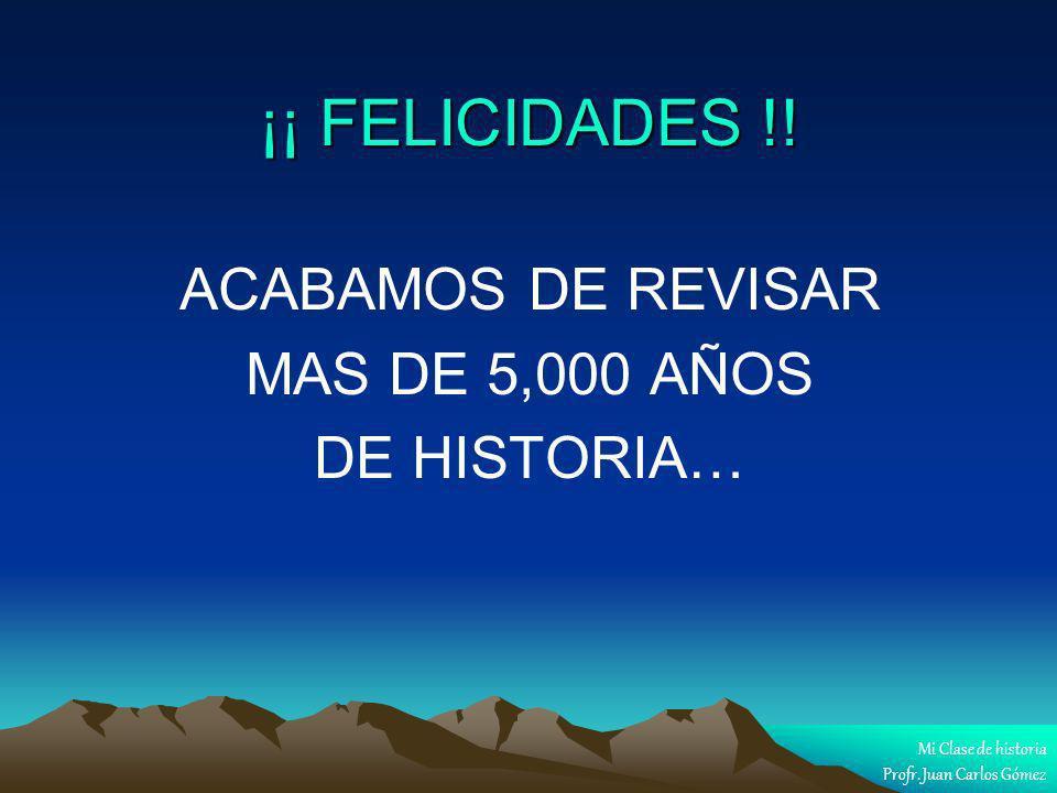 ¡¡ FELICIDADES !! ACABAMOS DE REVISAR MAS DE 5,000 AÑOS DE HISTORIA…