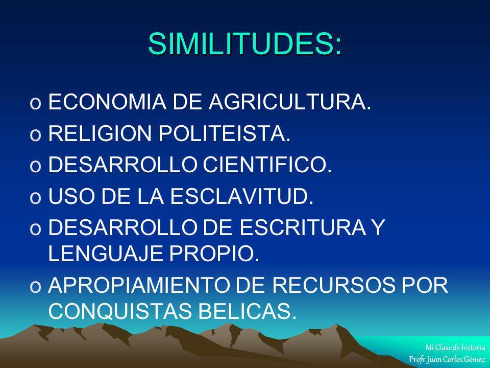 SIMILITUDES: ECONOMIA DE AGRICULTURA. RELIGION POLITEISTA.