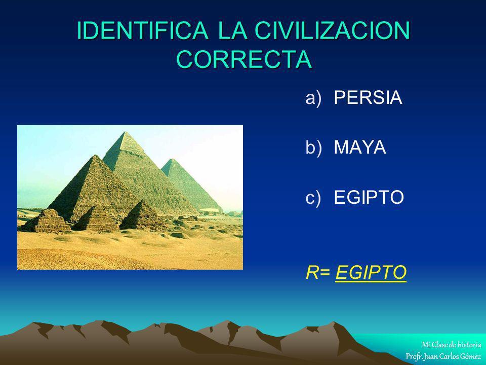 IDENTIFICA LA CIVILIZACION CORRECTA