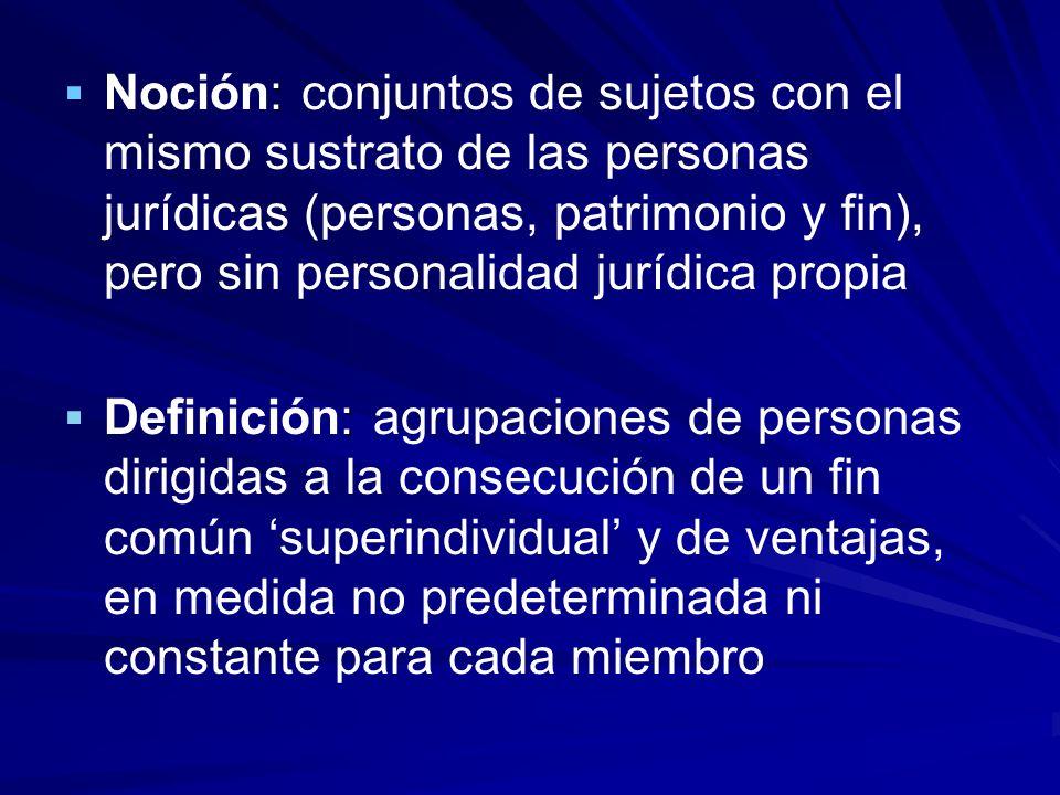 Noción: conjuntos de sujetos con el mismo sustrato de las personas jurídicas (personas, patrimonio y fin), pero sin personalidad jurídica propia