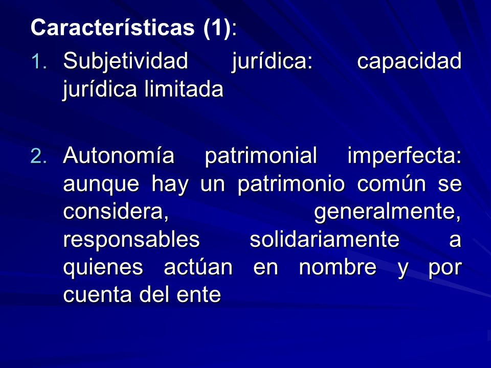 Características (1): Subjetividad jurídica: capacidad jurídica limitada.