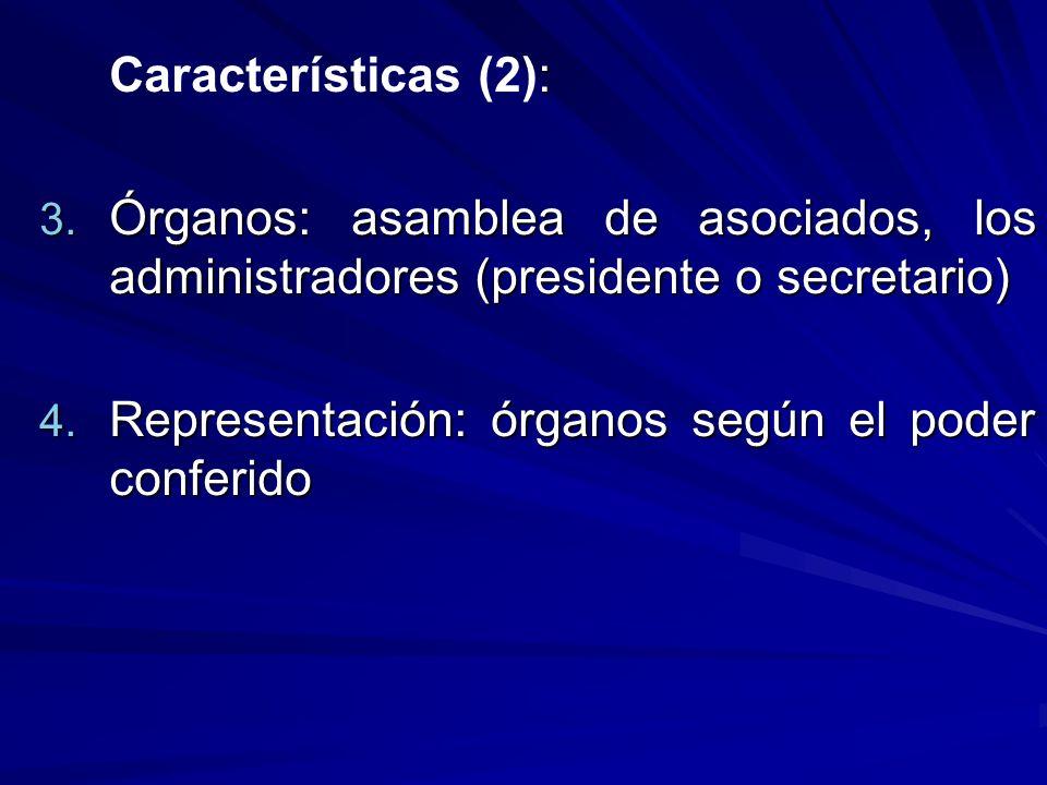 Características (2): Órganos: asamblea de asociados, los administradores (presidente o secretario) Representación: órganos según el poder conferido.