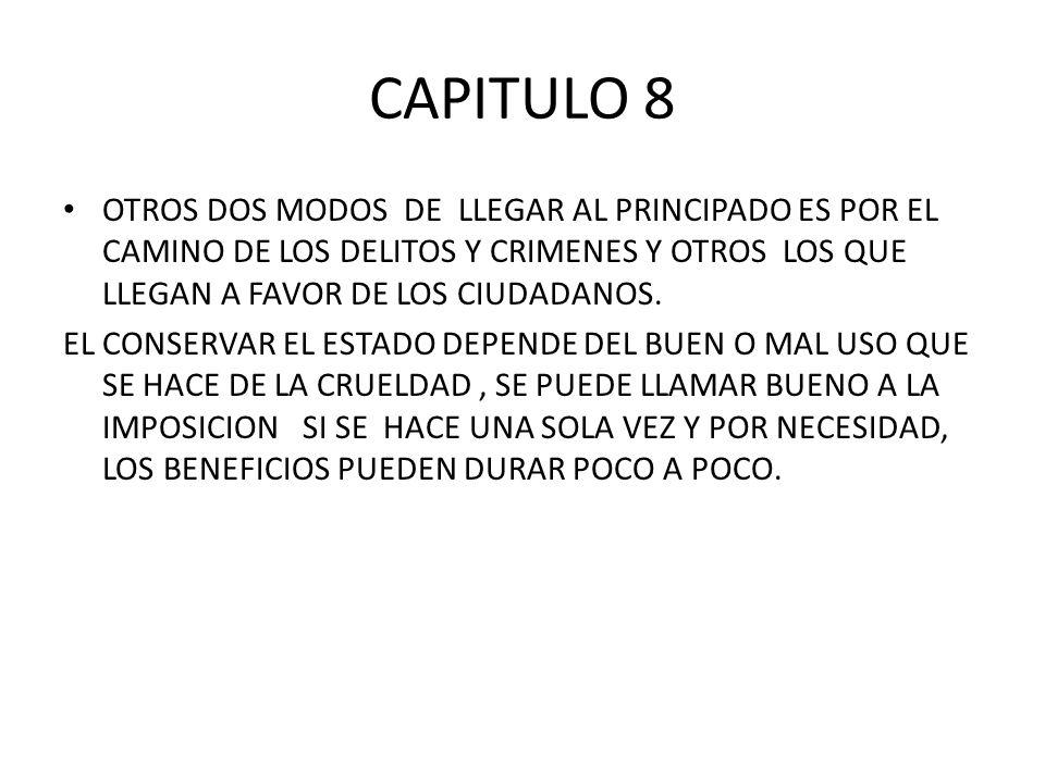CAPITULO 8OTROS DOS MODOS DE LLEGAR AL PRINCIPADO ES POR EL CAMINO DE LOS DELITOS Y CRIMENES Y OTROS LOS QUE LLEGAN A FAVOR DE LOS CIUDADANOS.