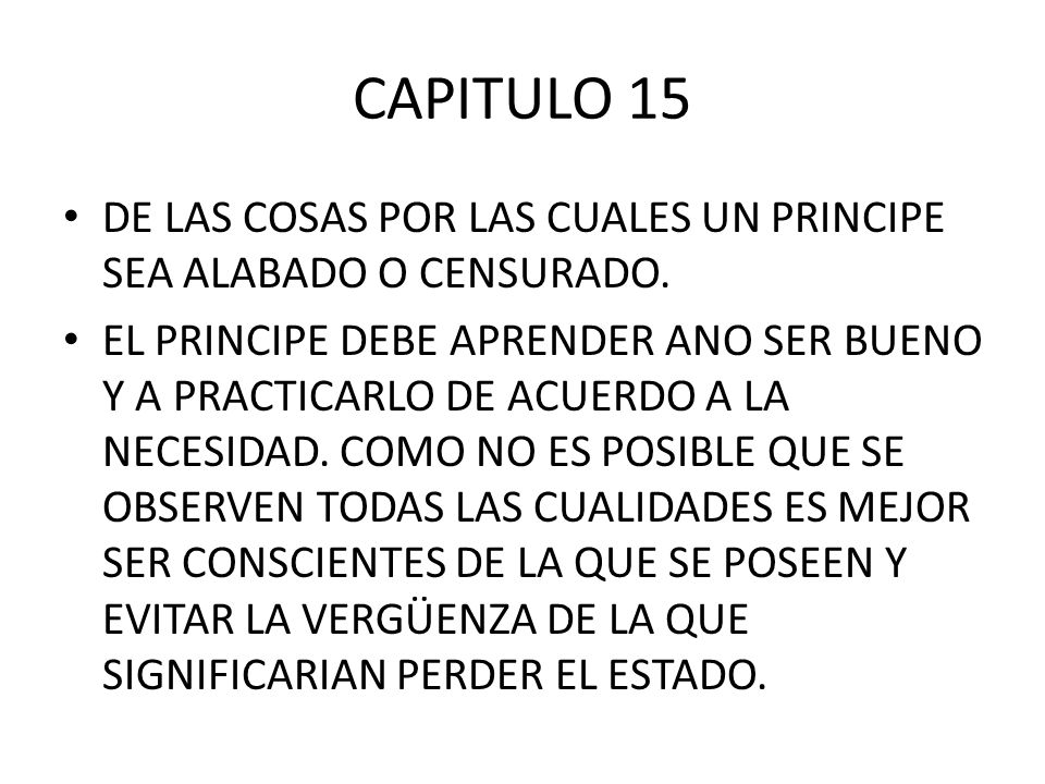CAPITULO 15 DE LAS COSAS POR LAS CUALES UN PRINCIPE SEA ALABADO O CENSURADO.