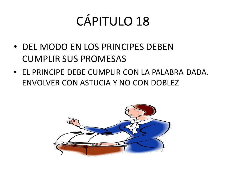 CÁPITULO 18 DEL MODO EN LOS PRINCIPES DEBEN CUMPLIR SUS PROMESAS