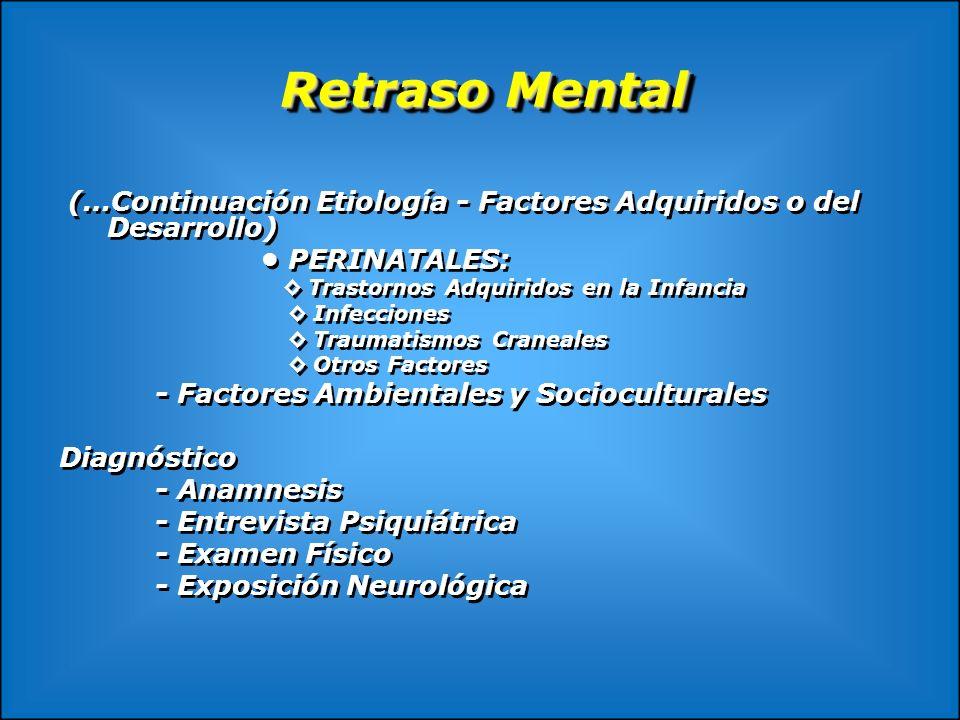 Retraso Mental(…Continuación Etiología - Factores Adquiridos o del Desarrollo) • PERINATALES: ◊ Trastornos Adquiridos en la Infancia.