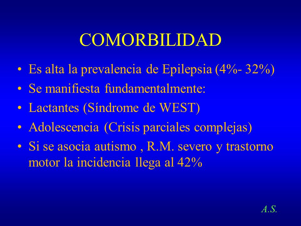 COMORBILIDAD Es alta la prevalencia de Epilepsia (4%- 32%)
