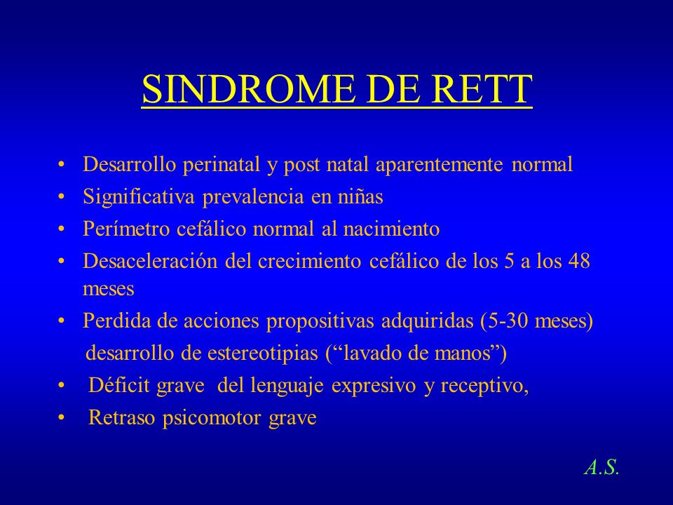 SINDROME DE RETT Desarrollo perinatal y post natal aparentemente normal. Significativa prevalencia en niñas.