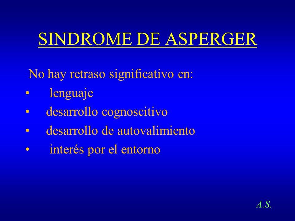 SINDROME DE ASPERGER No hay retraso significativo en: lenguaje