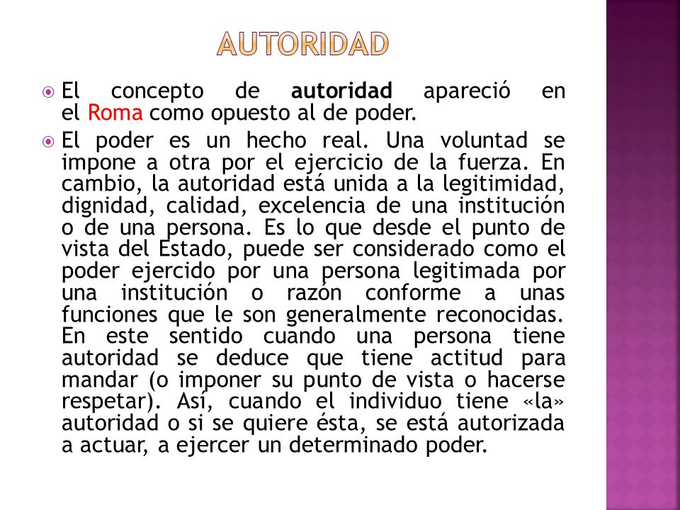 autoridad El concepto de autoridad apareció en el Roma como opuesto al de poder.