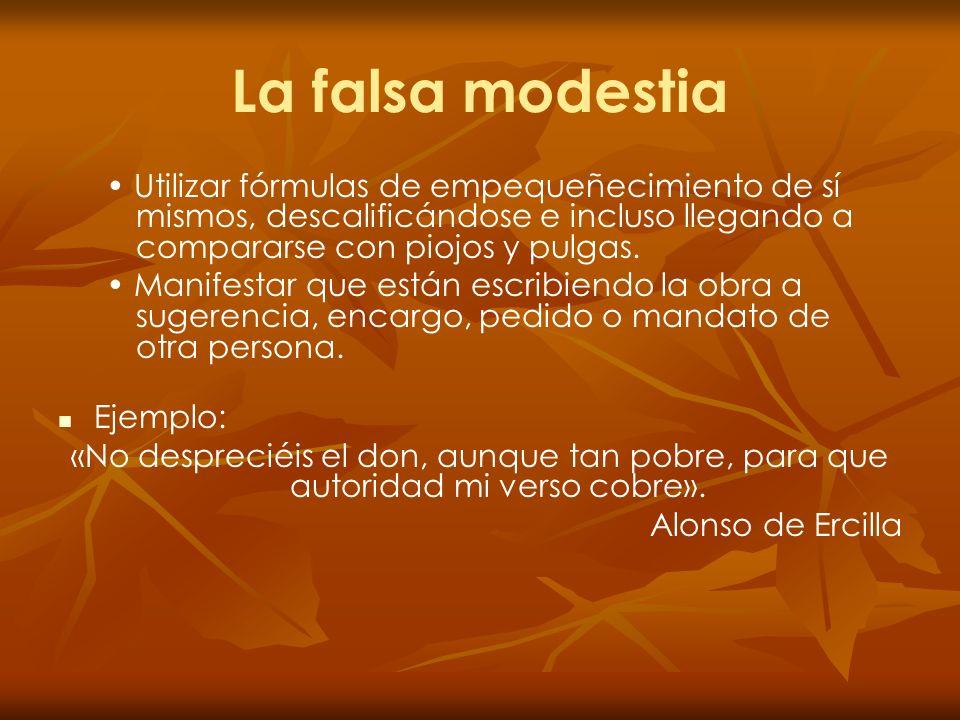 La falsa modestia• Utilizar fórmulas de empequeñecimiento de sí mismos, descalificándose e incluso llegando a compararse con piojos y pulgas.
