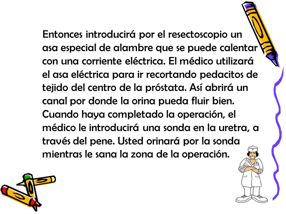 Entonces introducirá por el resectoscopio un asa especial de alambre que se puede calentar con una corriente eléctrica.