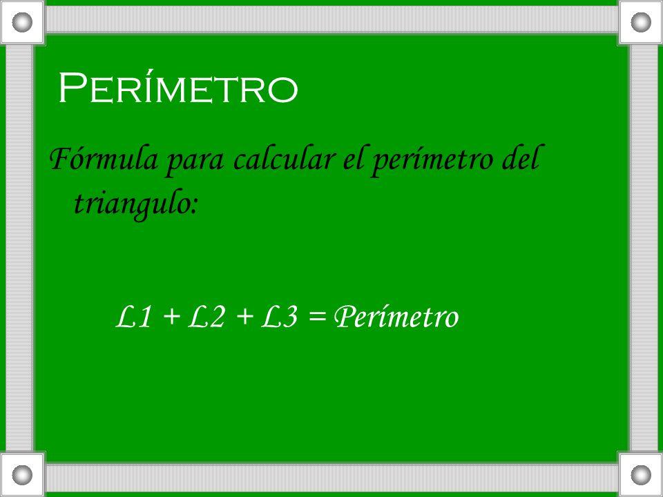 Perímetro Fórmula para calcular el perímetro del triangulo: